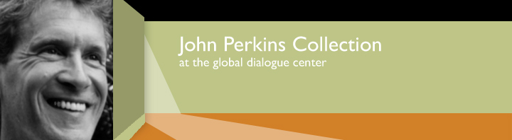 Banner with the words, John Perkins Collection at the Global Dialogue Center and an image of John Perkins